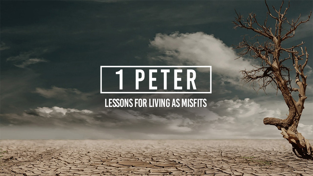 Lessons for Living as Misfits | 1 Peter